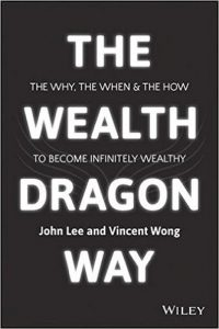 The Wealth Dragon Way: The Why, the When and The How to Become Infinitely Wealthy by John Lee and Vincent Wong