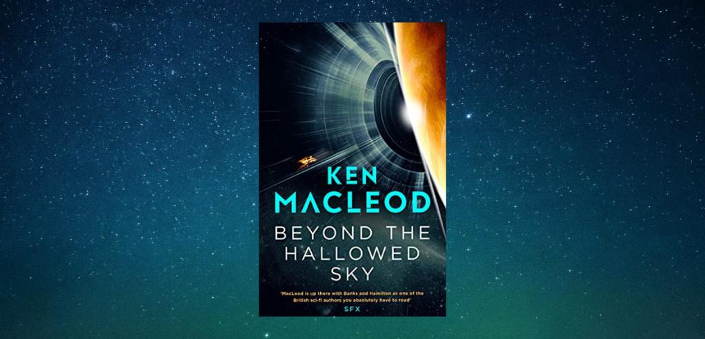 Beyond the Hallowed Sky by Ken MacLeod
